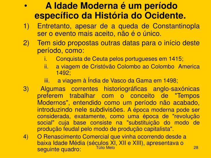 A Idade Moderna é um período específico da História do Ocidente.