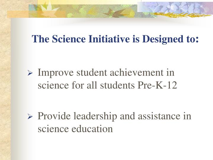 The Science Initiative is Designed to