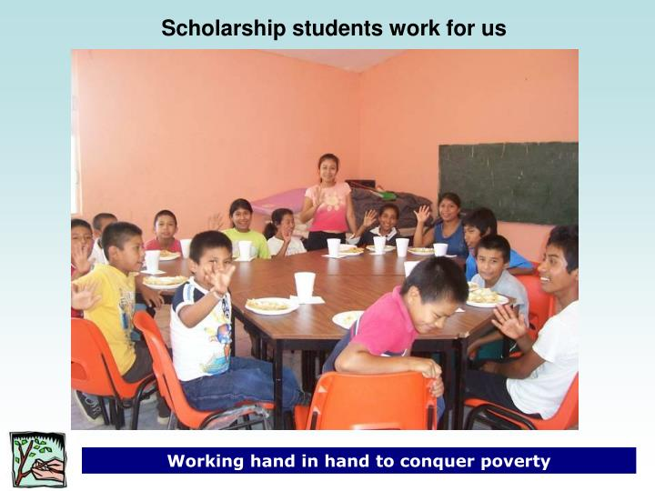Scholarship students work for us