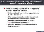 1 economic regulation of competitive markets reduces economic welfare