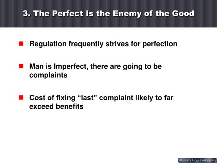 3. The Perfect Is the Enemy of the Good