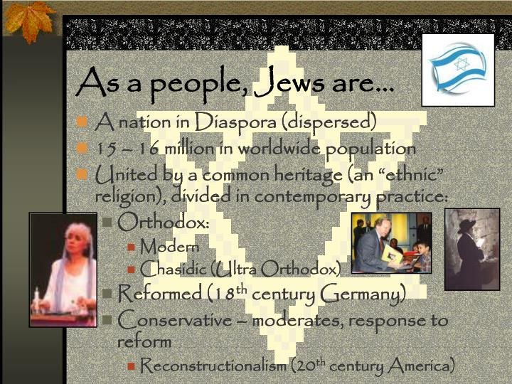 As a people, Jews are…