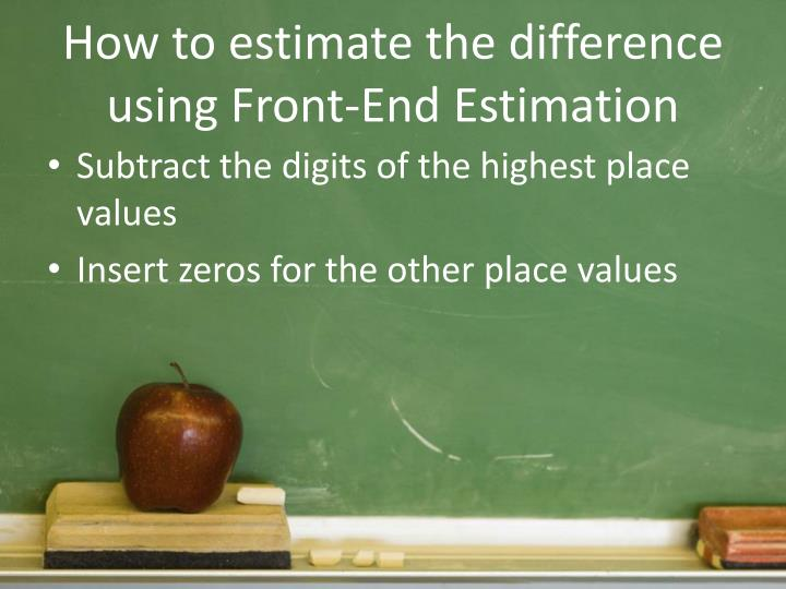 How to estimate the difference using Front-End Estimation