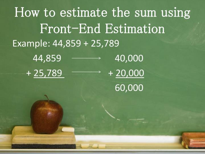 How to estimate the sum using Front-End Estimation