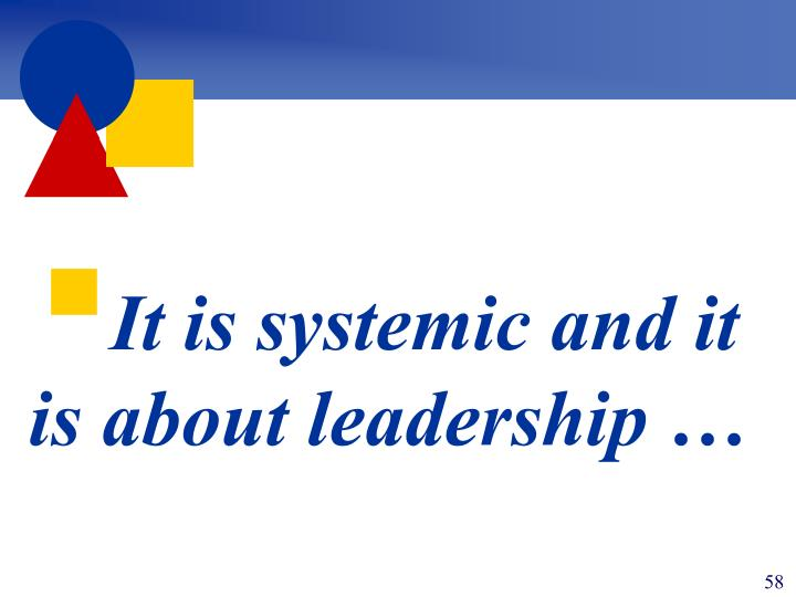 It is systemic and it is about leadership …