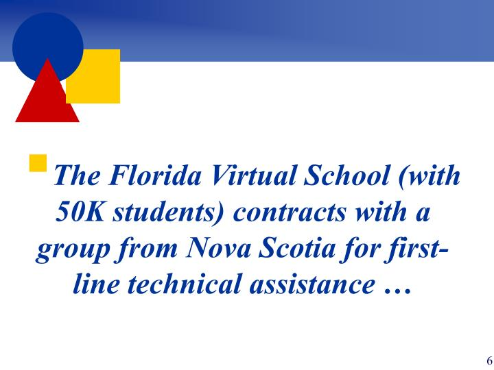 The Florida Virtual School (with 50K students) contracts with a group from Nova Scotia for first-line technical assistance …