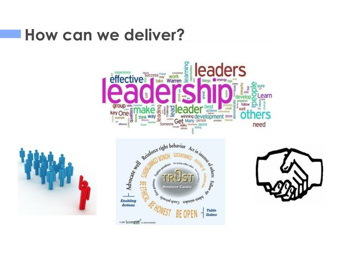 How can we deliver?