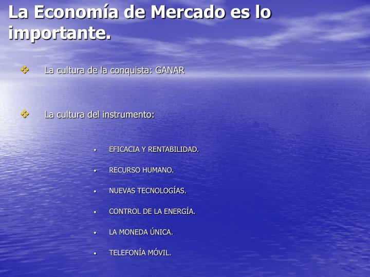 La Economía de Mercado es lo importante.