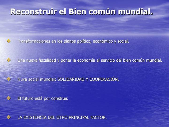 Reconstruir el Bien común mundial.