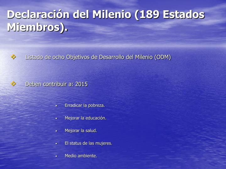 Declaración del Milenio (189 Estados Miembros).