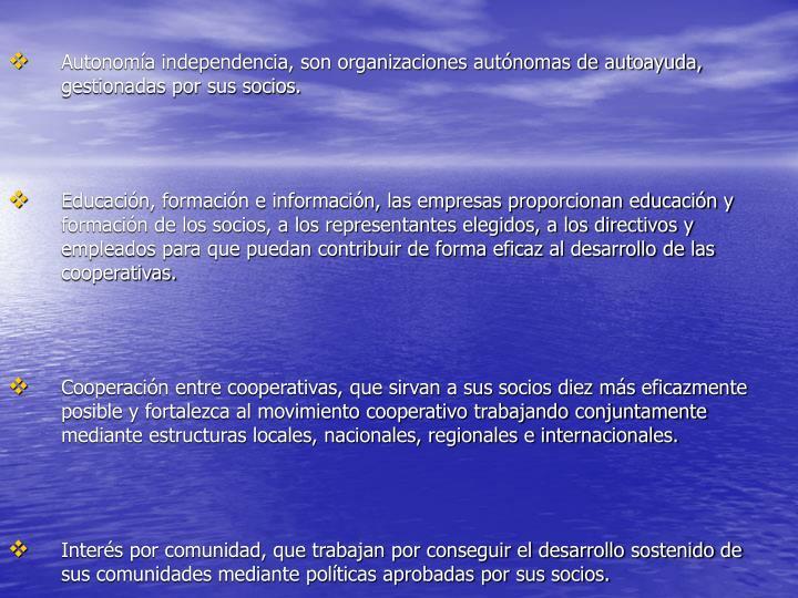 Autonomía independencia, son organizaciones autónomas de autoayuda, gestionadas por sus socios.
