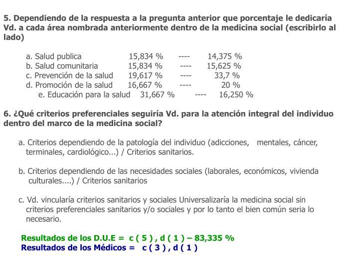 5. Dependiendo de la respuesta a la pregunta anterior que porcentaje le dedicaría Vd. a cada área nombrada anteriormente dentro de la medicina social (escribirlo al lado)