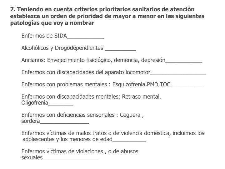 7. Teniendo en cuenta criterios prioritarios sanitarios de atención establezca un orden de prioridad de mayor a menor en las siguientes patologías que voy a nombrar