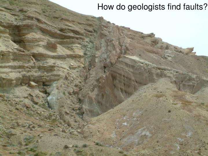 How do geologists find faults?