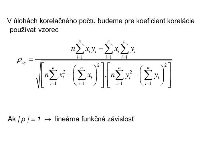 V úlohách korelačného počtu budeme pre koeficient korelácie používať vzorec