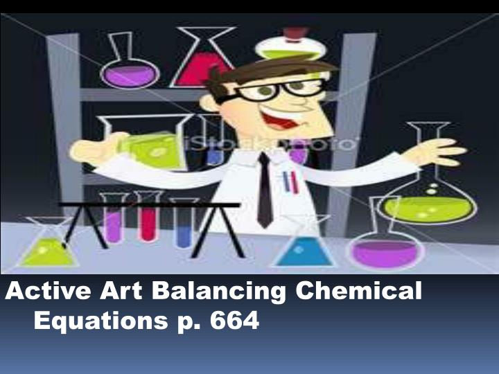 Active Art Balancing Chemical Equations p. 664