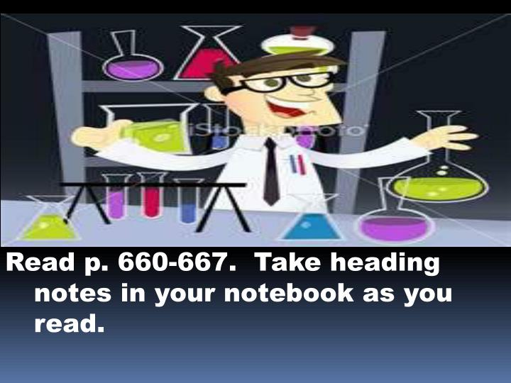 Read p. 660-667.  Take heading notes in your notebook as you read.