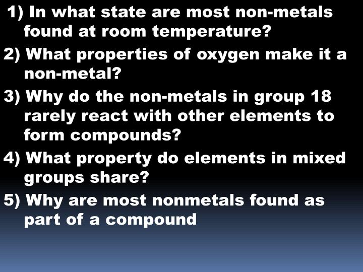 1) In what state are most non-metals found at room temperature?