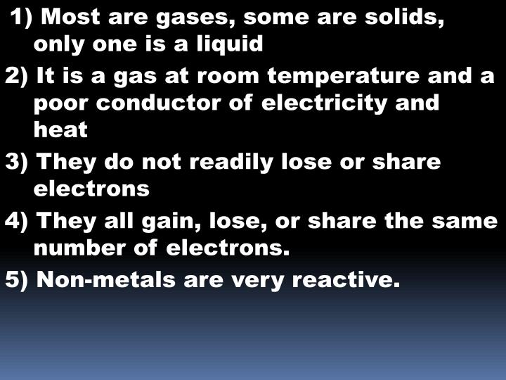 1) Most are gases, some are solids, only one is a liquid