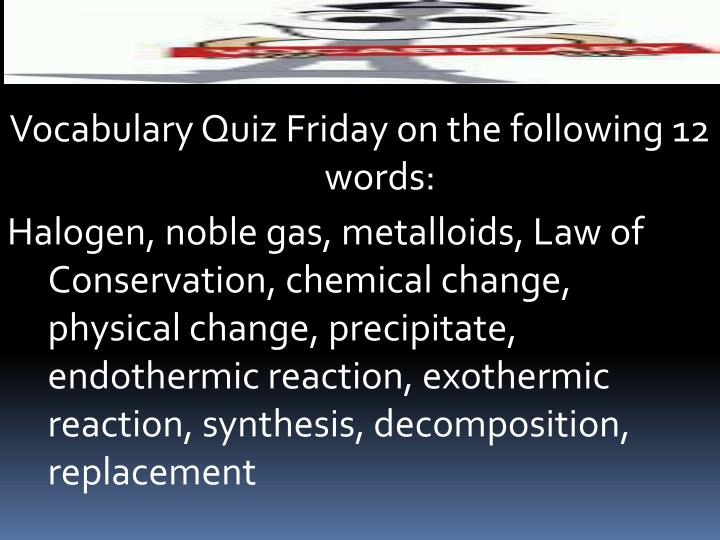 Vocabulary Quiz Friday on the following 12 words: