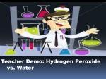 teacher demo hydrogen peroxide vs water