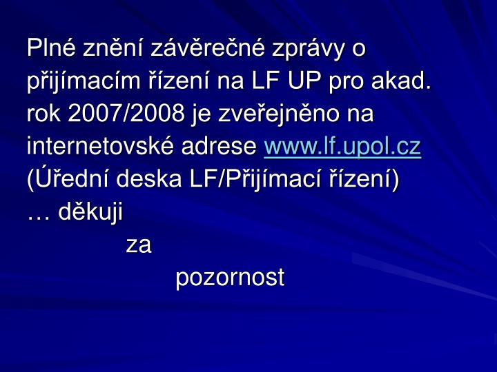 Plné znění závěrečné zprávy o přijímacím řízení na LF UP pro akad. rok 2007/2008 je zveřejněno na internetovské adrese