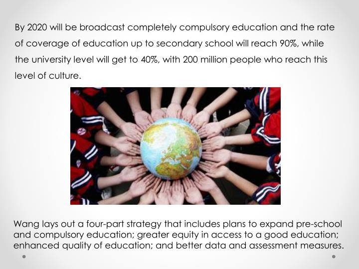 By 2020 will be broadcast completely compulsory education and the rate of coverage of education up to secondary school will reach 90%, while the university level will get to 40%, with 200 million people who reach this level of culture.
