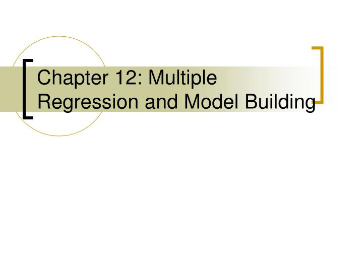 Chapter 12 multiple regression and model building