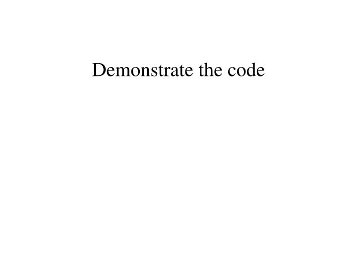 Demonstrate the code