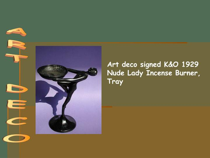 Art deco signed K&O 1929 Nude Lady Incense Burner, Tray