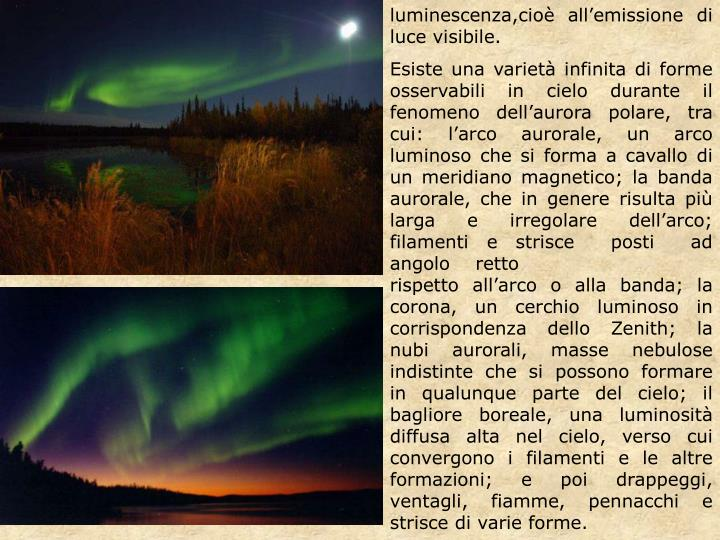 luminescenza,cioè all'emissione di luce visibile.