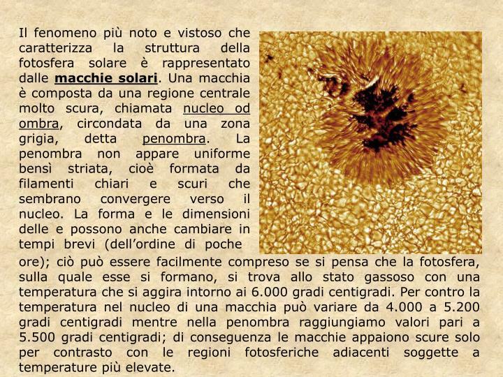 Il fenomeno più noto e vistoso che caratterizza la struttura della fotosfera solare è rappresentato dalle