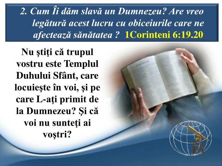 2. Cum i dm slav un Dumnezeu? Are vreo legtur acest lucru cu obiceiurile care ne afecteaz sntatea ?