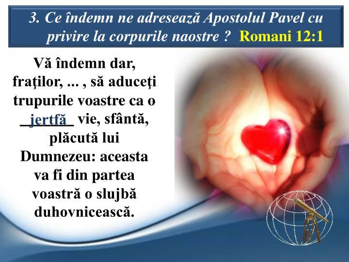 3. Ce ndemn ne adreseaz Apostolul Pavel cu privire la corpurile naostre ?