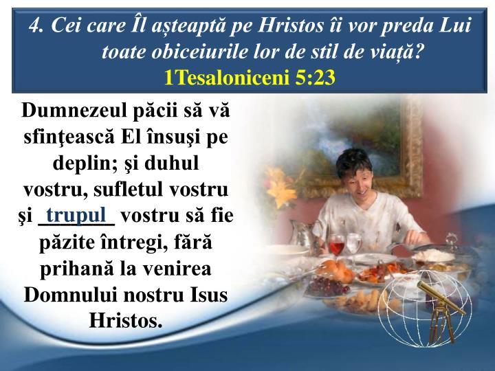 4. Cei care l ateapt pe Hristos i vor preda Lui toate obiceiurile lor de stil de via?