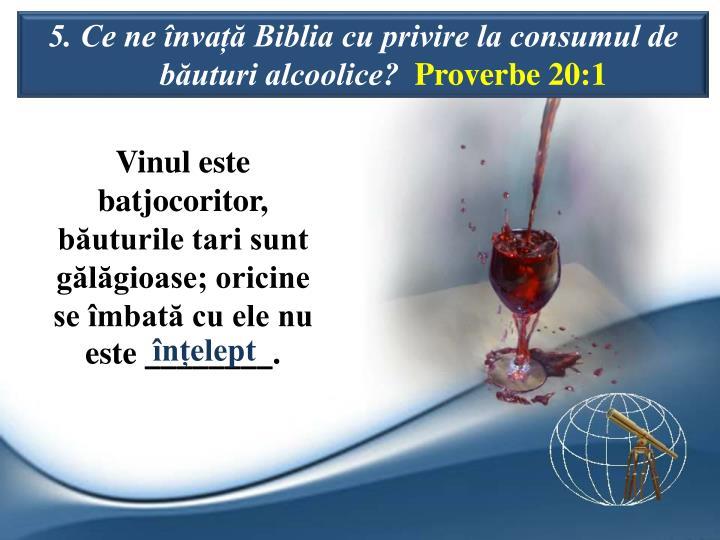 5. Ce ne nva Biblia cu privire la consumul de buturi alcoolice?
