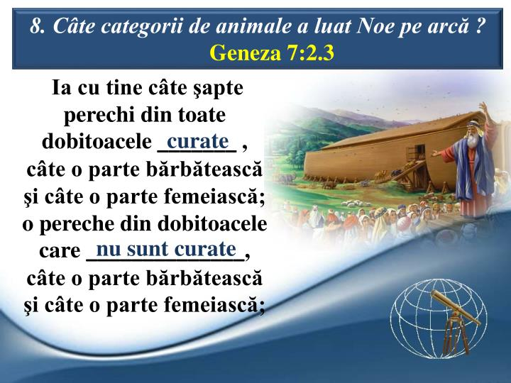 8. Câte categorii de animale a luat Noe pe arcă ?