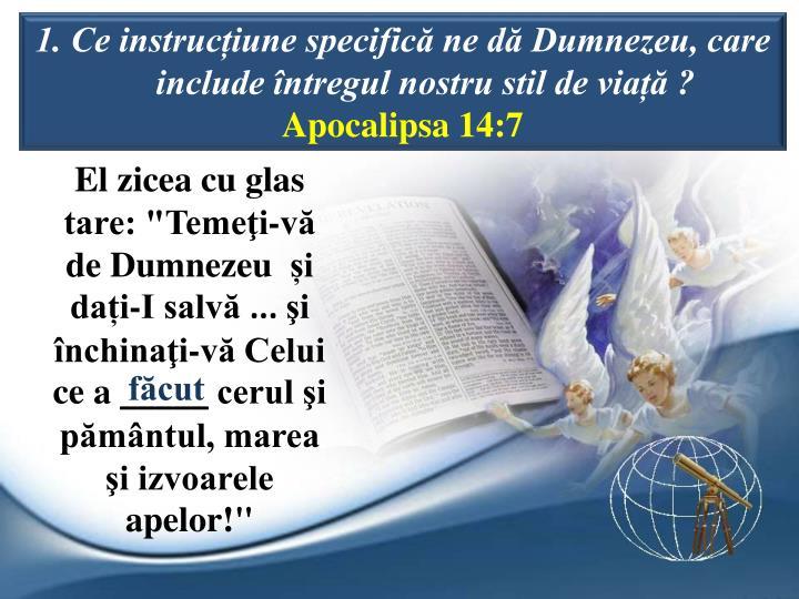 1. Ce instruciune specific ne d Dumnezeu, care include ntregul nostru stil de via ?