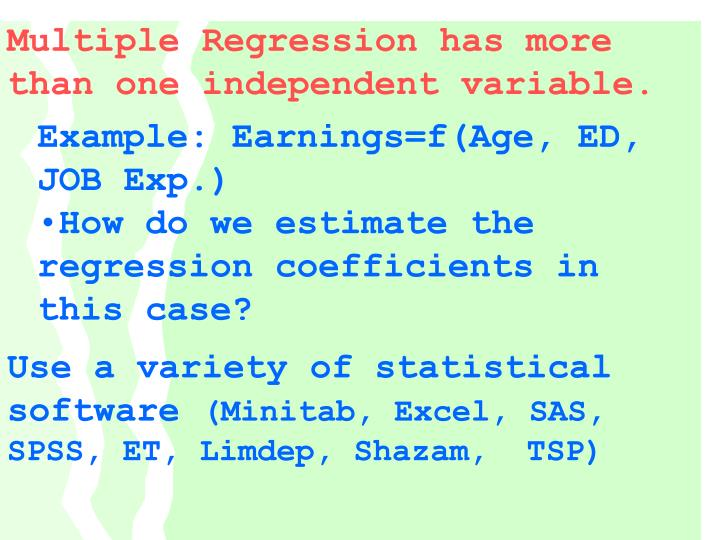Multiple Regression has more than one independent variable.
