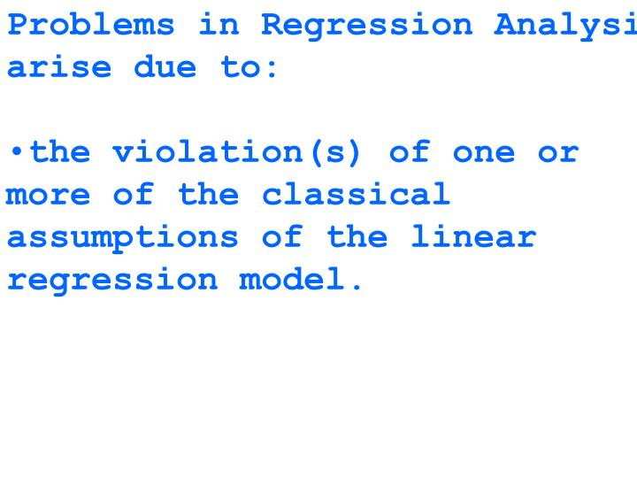 Problems in Regression Analysis arise due to: