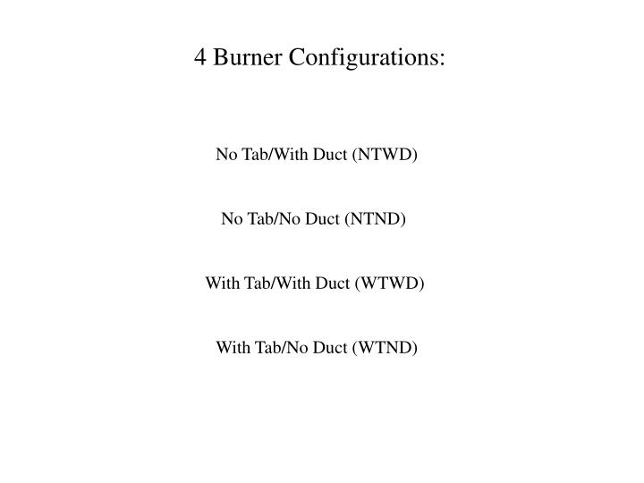 4 Burner Configurations: