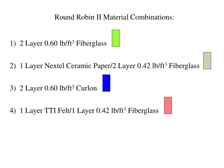 Round Robin II Material Combinations:
