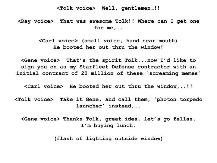 <Tolk voice>  Well, gentlemen…!!