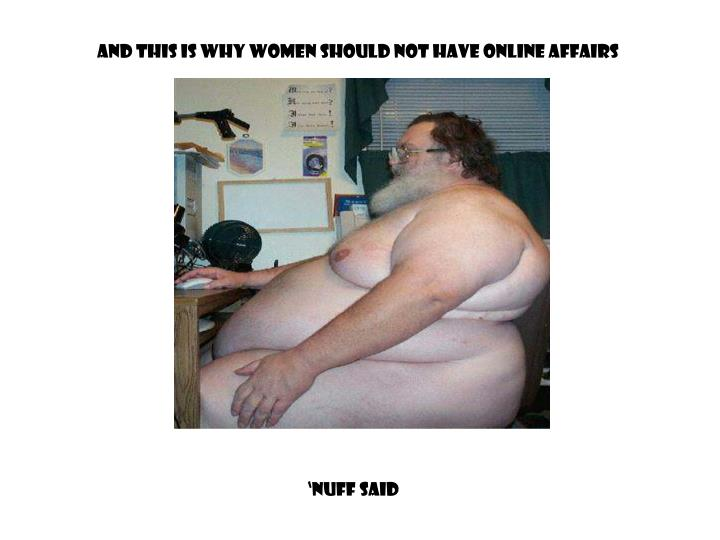 And this is why women should not have online affairs
