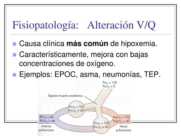 Fisiopatología:   Alteración V/Q