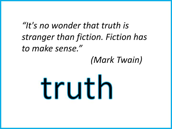 """It's no wonder that truth is stranger than fiction. Fiction has to make sense."""