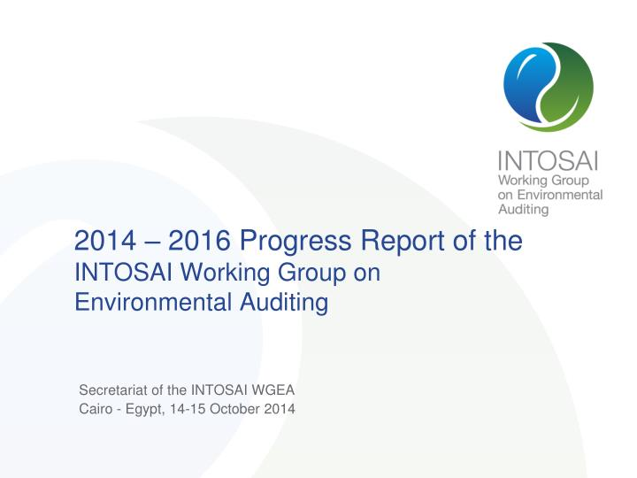 2014 2016 progress report o f the intosai working group on environmental auditing