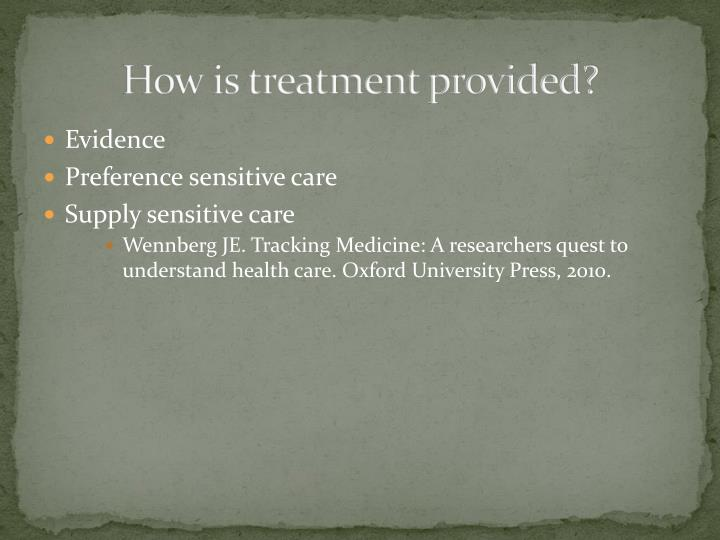 How is treatment provided?