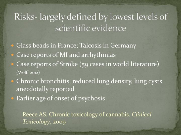 Risks- largely defined by lowest levels of scientific evidence