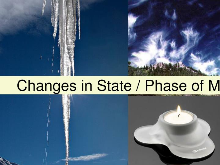 Changes in State / Phase of Matter